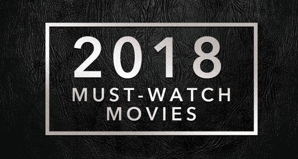 2018 MUST-WATCH MOVIES